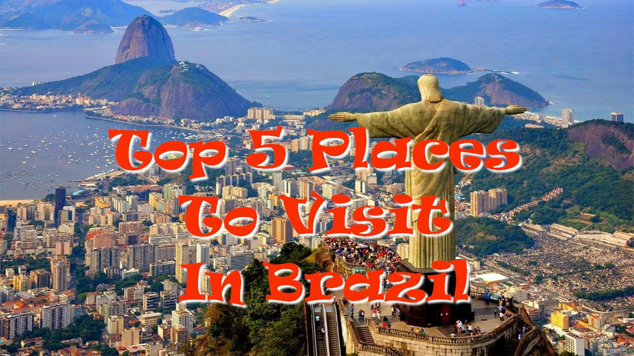 Top 5 Places To Visit In Brazil